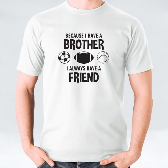 Because I Have a Brother T-Shirts