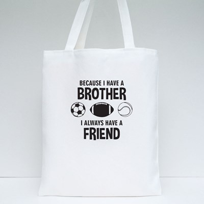 Because I Have a Brother Tote Bags