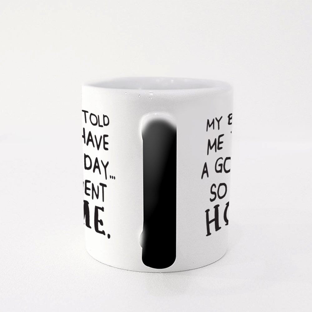My Boss Told Me to Have a Good Day So I Went Home Magic Mugs