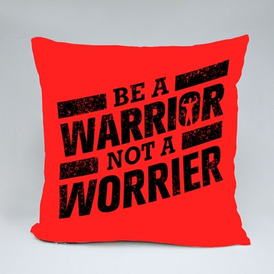 Be a Warrior Not a Worrier Throw Pillows