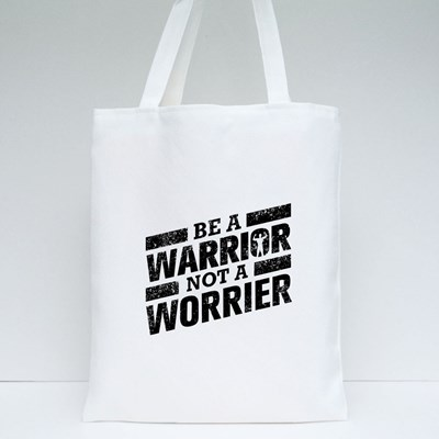 Be a Warrior Not a Worrier Tote Bags