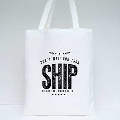 Don't Wait for Your Ship to Come, Swim Out to It Tote Bags