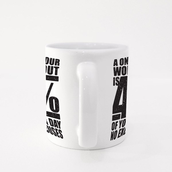 A One Hour Workout Is 4 Percent of Your Day No Excuses Colour Mugs