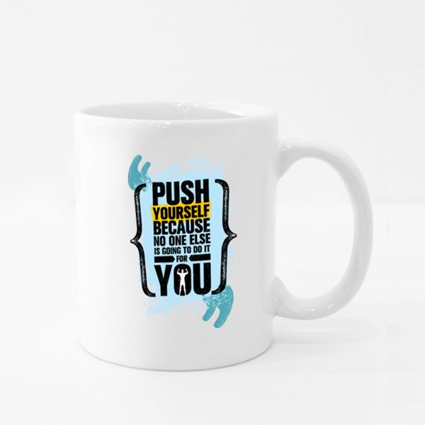 Push Yourself Because No One Else Is Going to Do It for You Colour Mugs