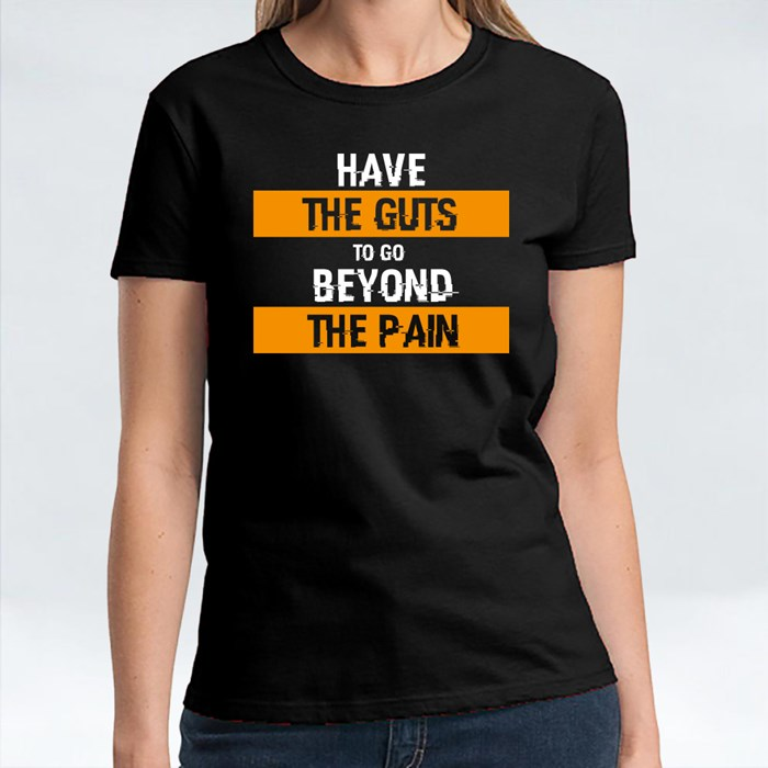 Have the Guts to Go Beyond the Pain T-Shirts