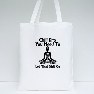 Chill Bro You Need To Tote Bags