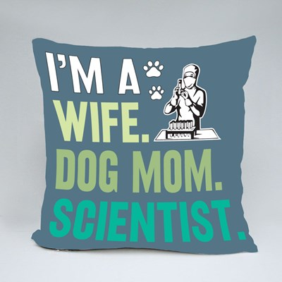 I Am a Wife Dog Mom  Scientist Throw Pillows