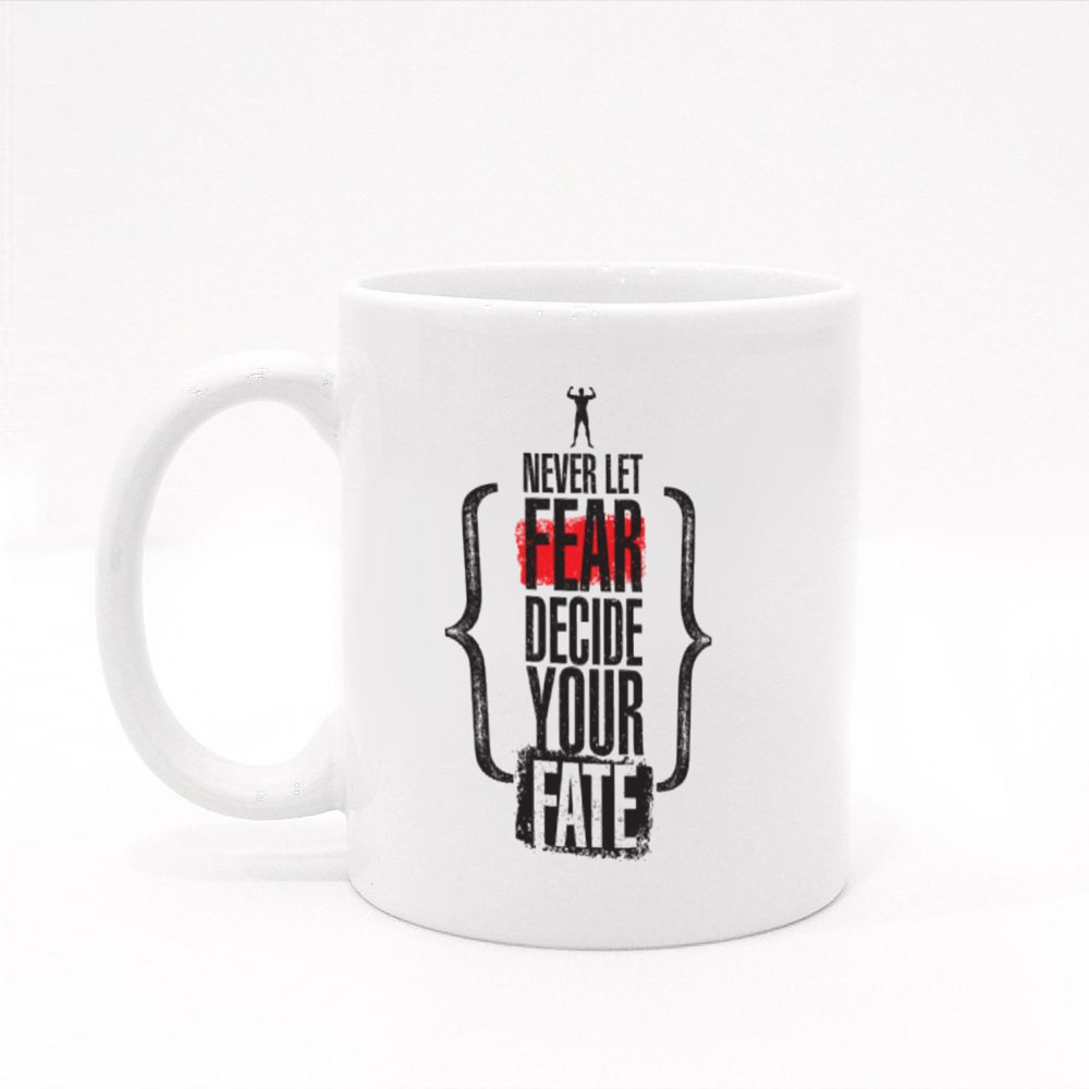 Never Let Fear Decide Your Fate Colour Mugs
