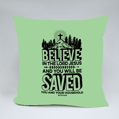 Believe in the Lord Jesus Throw Pillows