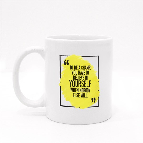 To Be a Champ You Have to Believe in Yourself Colour Mugs