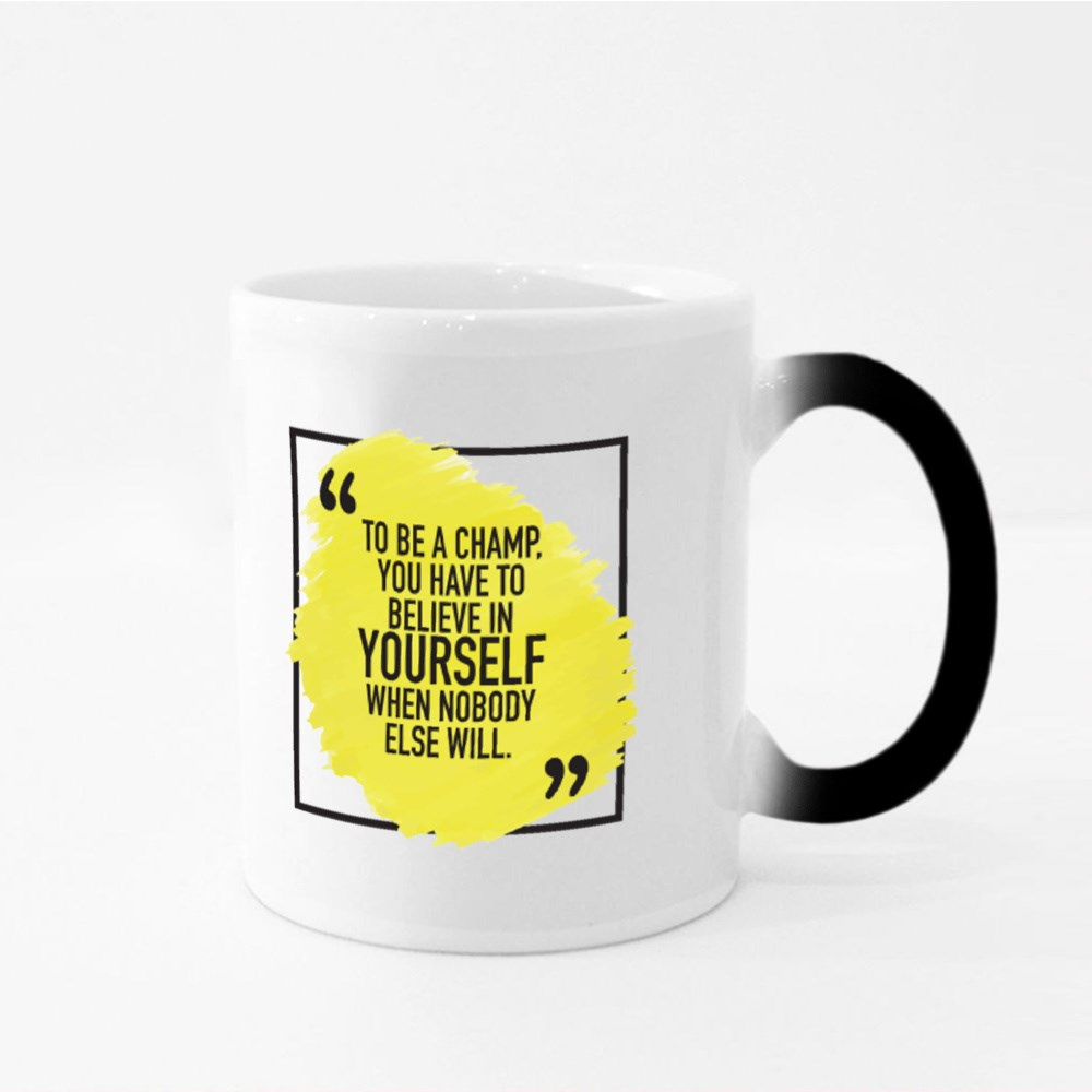 To Be a Champ You Have to Believe in Yourself Magic Mugs