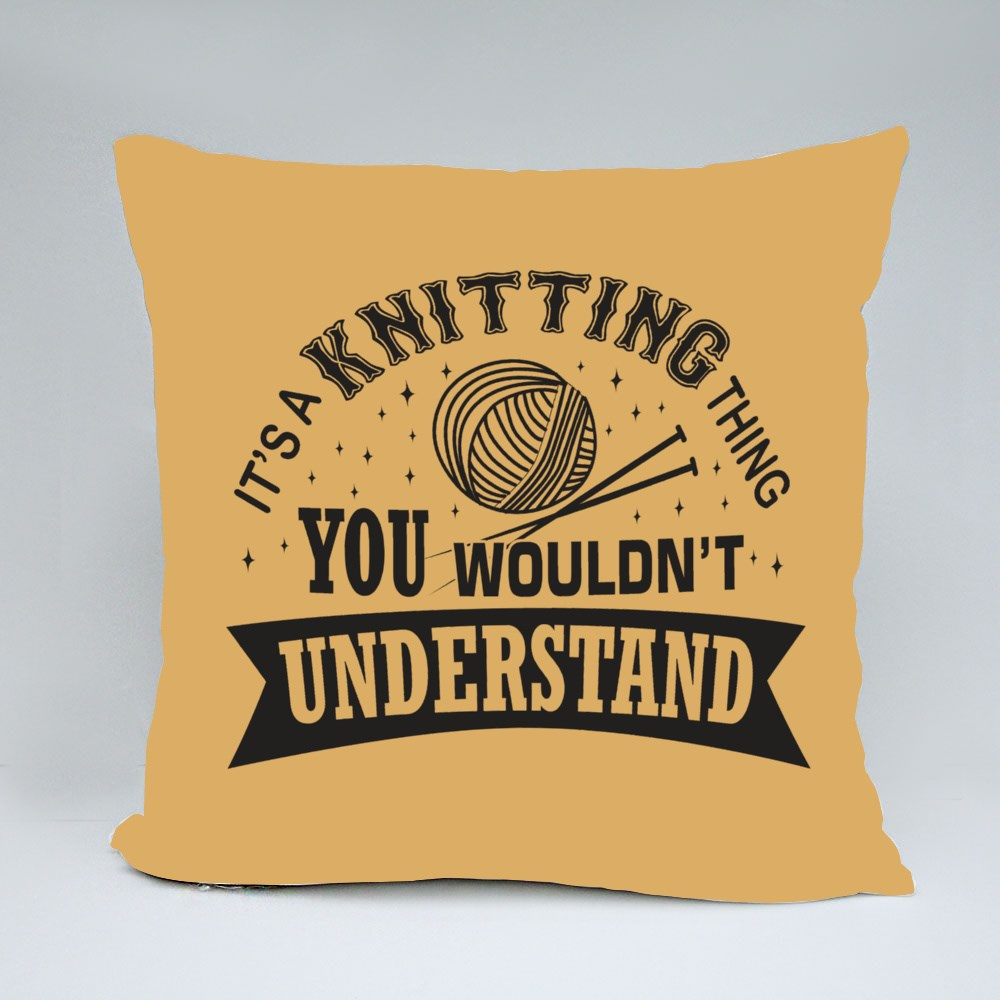 It's a Knitting Things You Would Not Understand Throw Pillows