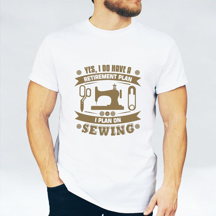 Yes, I Do Have a Retirement Plan I Plan on Sewing T-Shirts