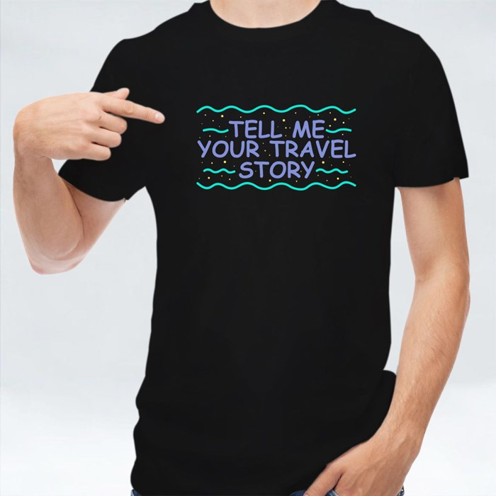 Tell Me Your Travel Story T-Shirts