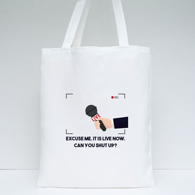 Excuse Me. It Is Live Now. Can You Shut Up? Tote Bags