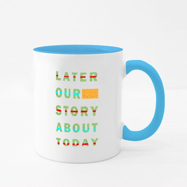 Later Our Story About Today Colour Mugs