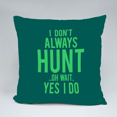 I Don't Always Hunt Throw Pillows