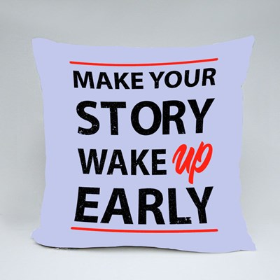 Make Your Story Wake up Early Throw Pillows