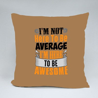 I'm Not Here to Be Average Throw Pillows