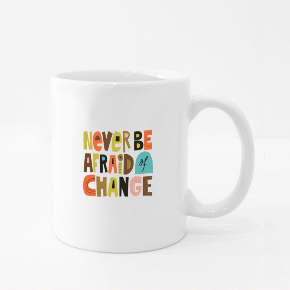 Never Be Afraid of Change Colour Mugs