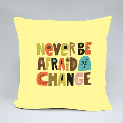 Never Be Afraid of Change Throw Pillows