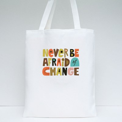 Never Be Afraid of Change Tote Bags