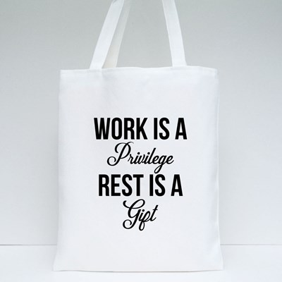 Work Is a Privilege Tote Bags