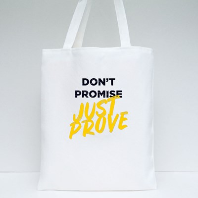Don't Promise Just Prove Tote Bags