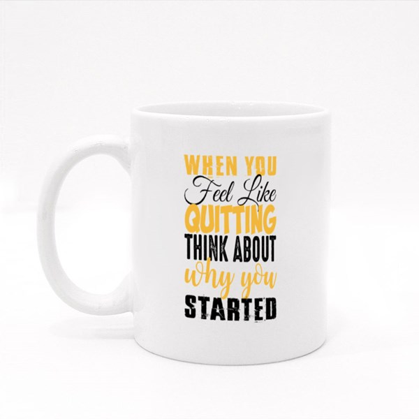 When You Feel Like Quitting Colour Mugs