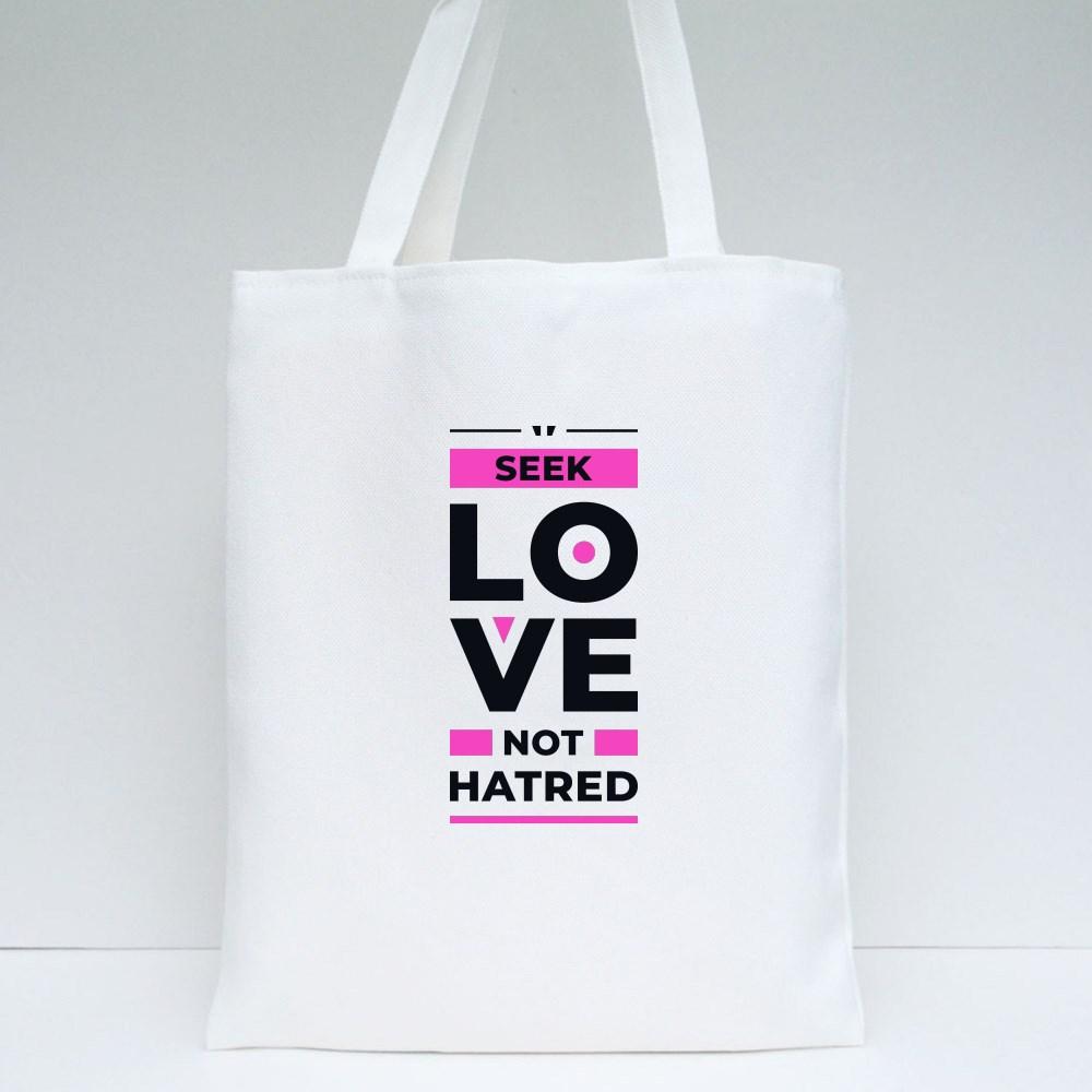 Seek Love Not Hatred Tote Bags