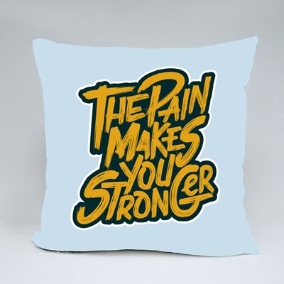 The Pain Makes You Stronger Throw Pillows