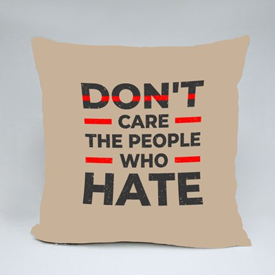 Don't Care the People Who Hate Throw Pillows