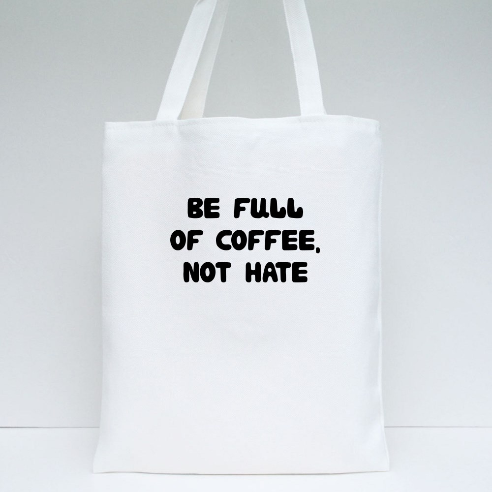 Be Full of Coffee Not Hate Tote Bags