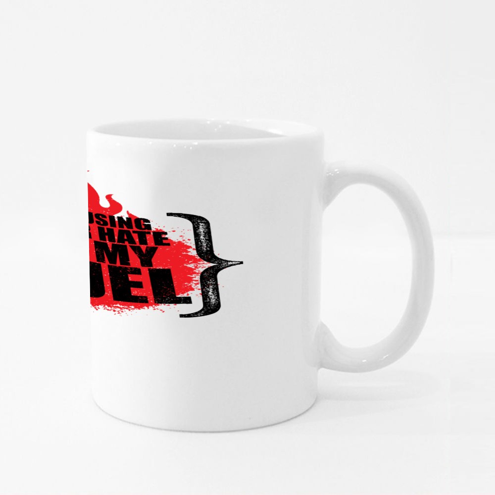I Am Using Your Hate as Fuel Colour Mugs