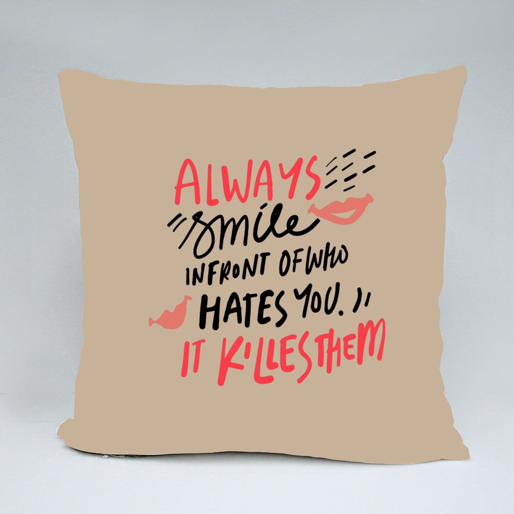 Always Smile in Front of Hater Throw Pillows
