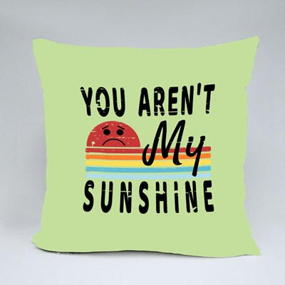 You Aren't My Sunshine Throw Pillows