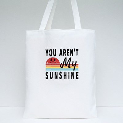 You Aren't My Sunshine Tote Bags