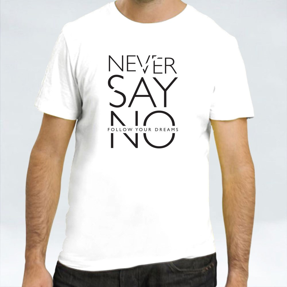 Never Say No Follow Your Dream T-Shirts