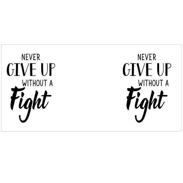 Never Give up Without a Fight Colour Mugs