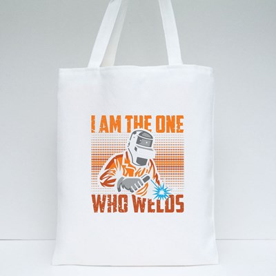 I Am the One Who Welds Tote Bags