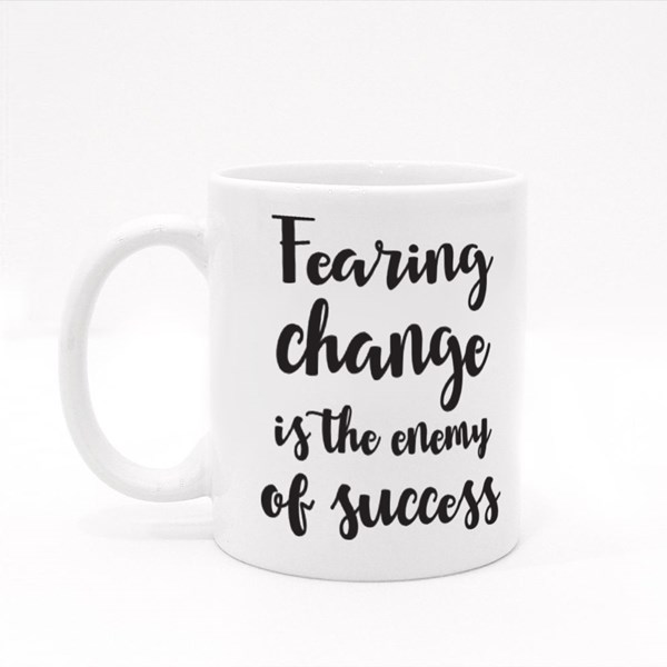 Fearing Change Is the Enemy Colour Mugs