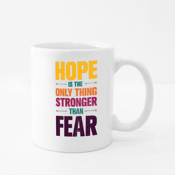Hope Is the Only Thing Stronger Than Fear Colour Mugs