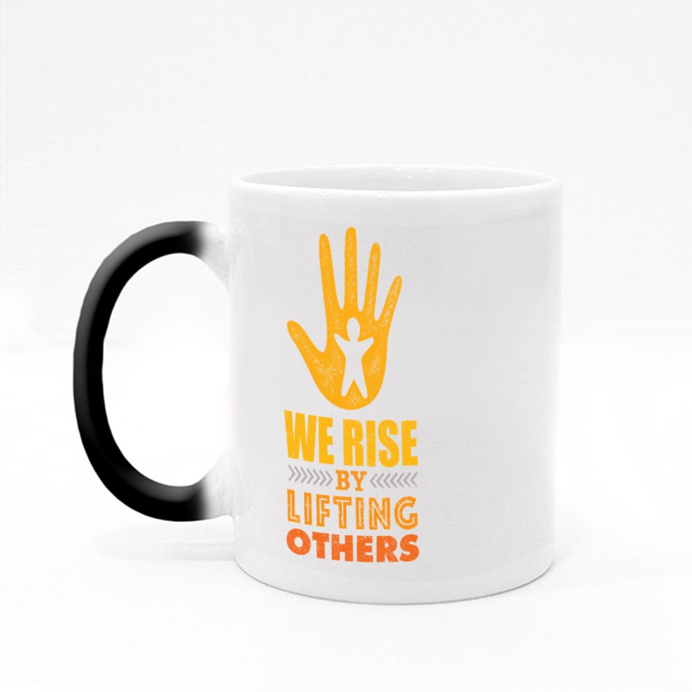 We Rise by Lifting Others Magic Mugs