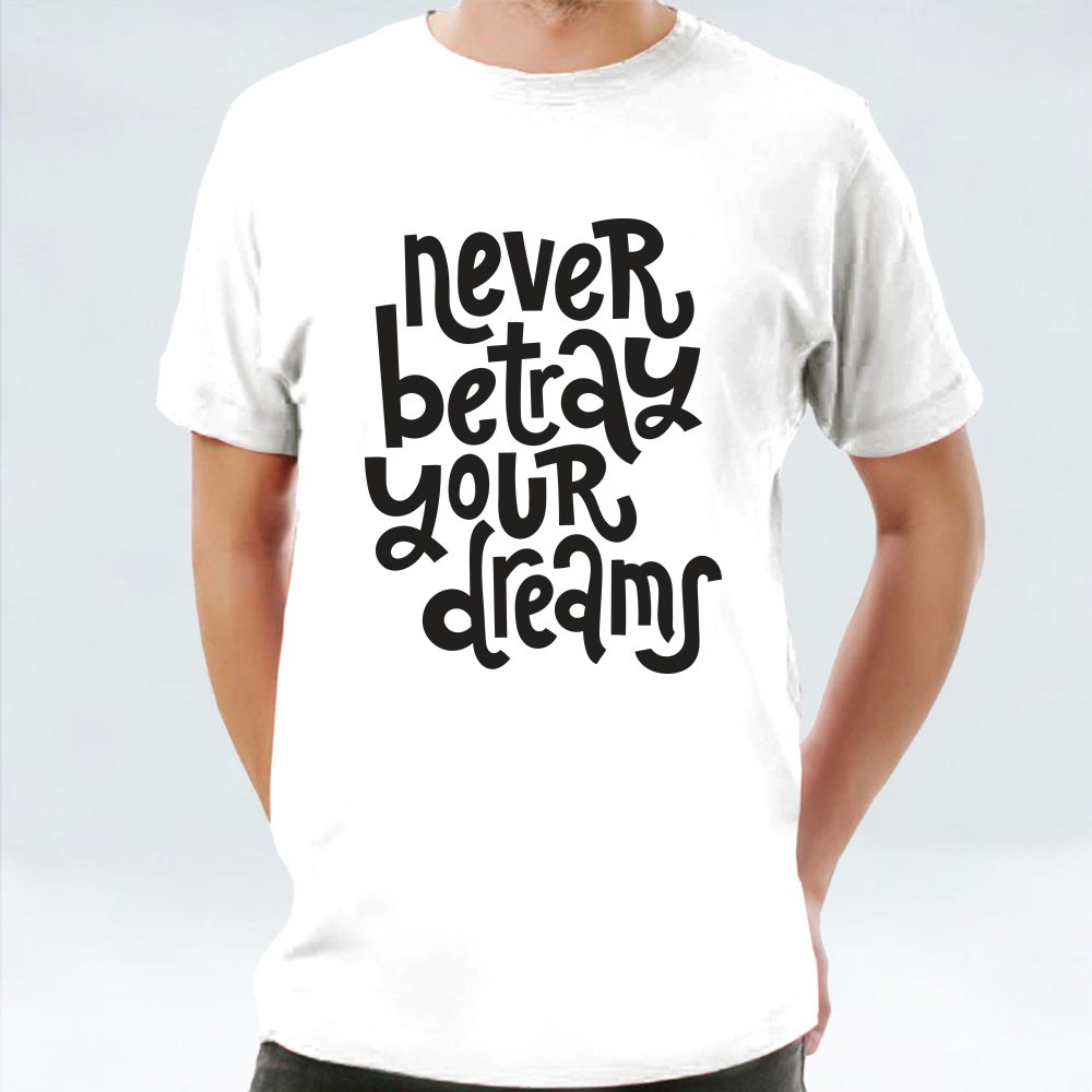 Never Betray Your Dreams T-Shirts
