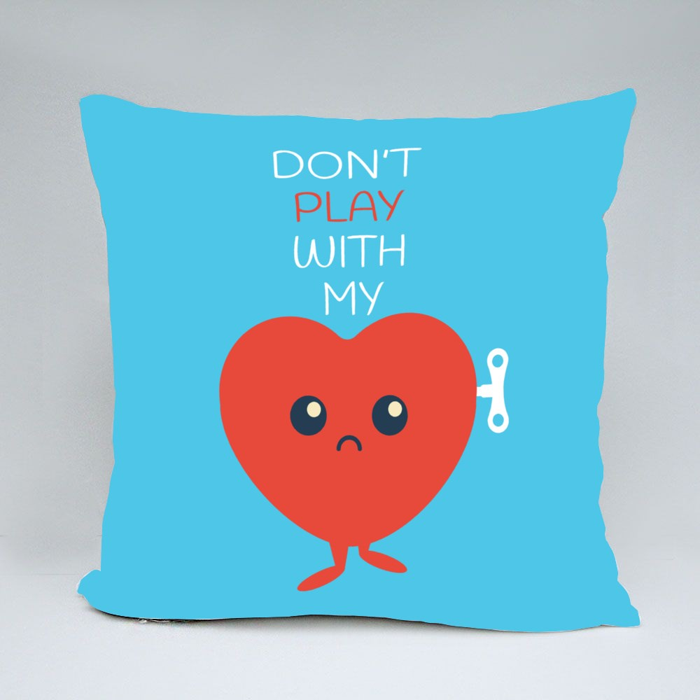Dont Play With My Heart Bantal