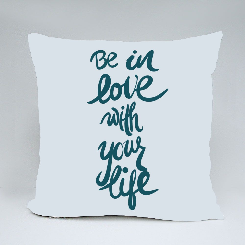 Be in Love With Your Life Bantal