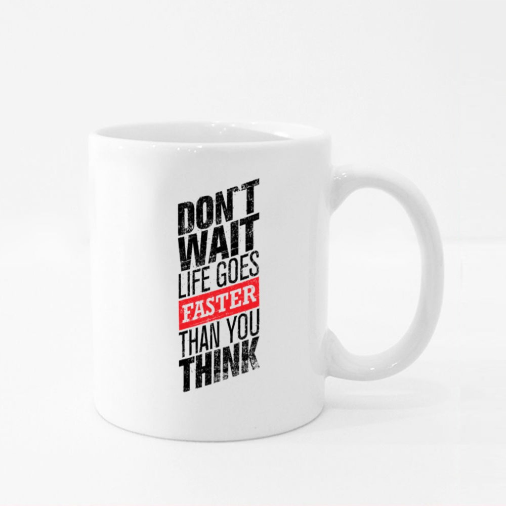 Don't Wait Life Goes Faster Colour Mugs