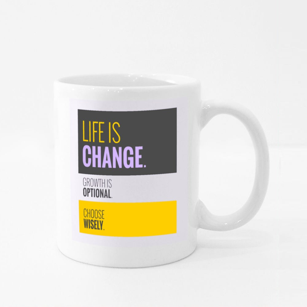 Life Is Change Choose Wisely Colour Mugs