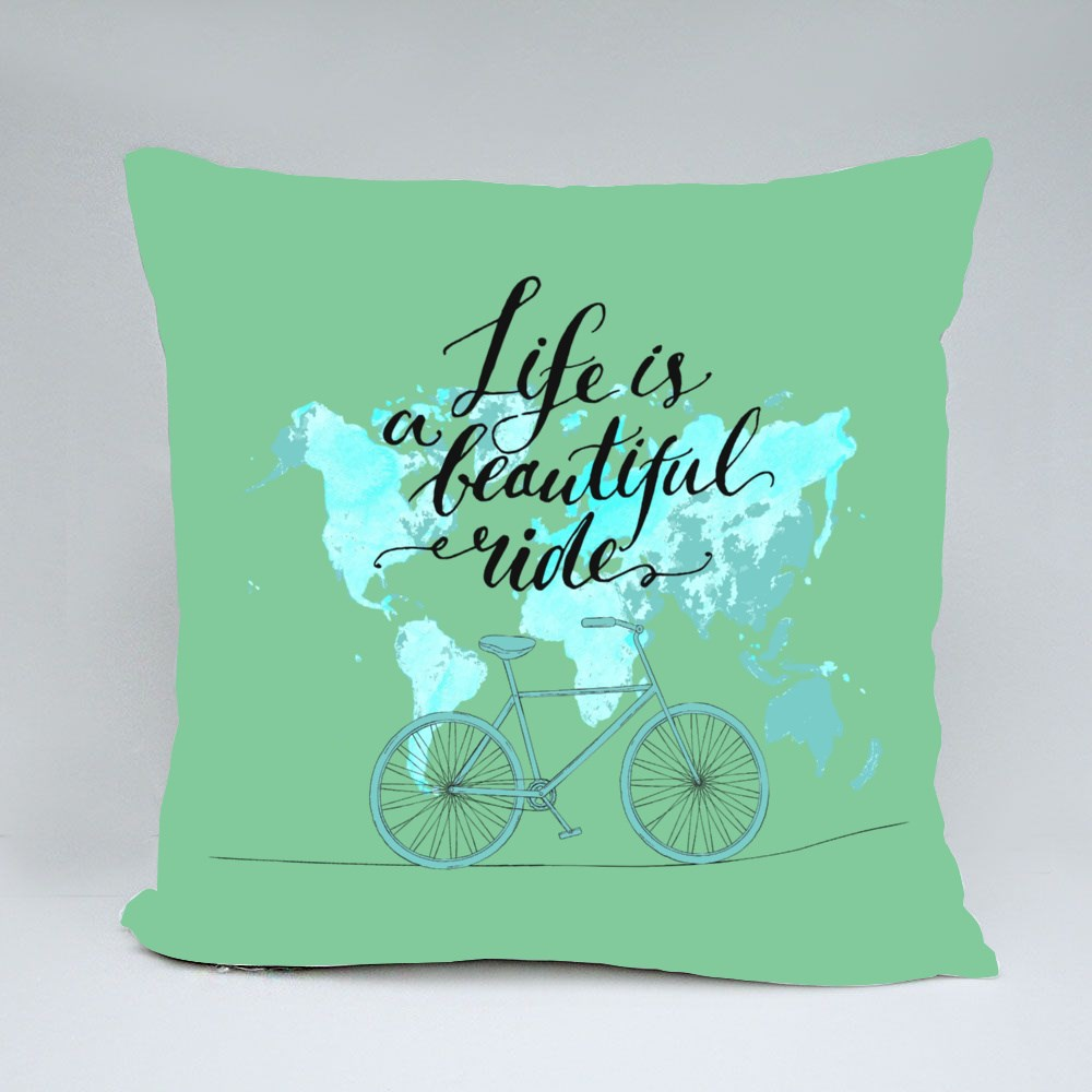 Life Is a Beautiful Ride Throw Pillows