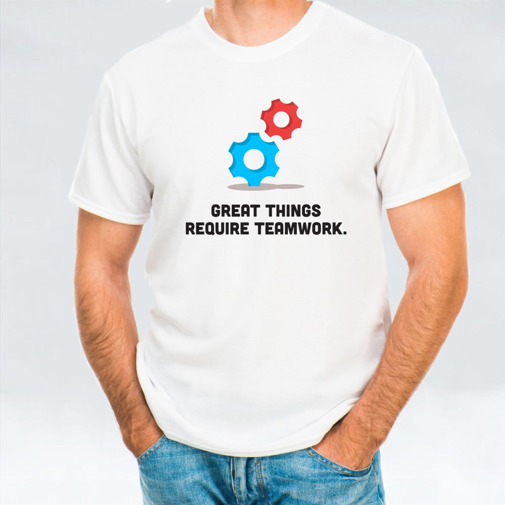 Great Things Require Teamwork T-Shirts